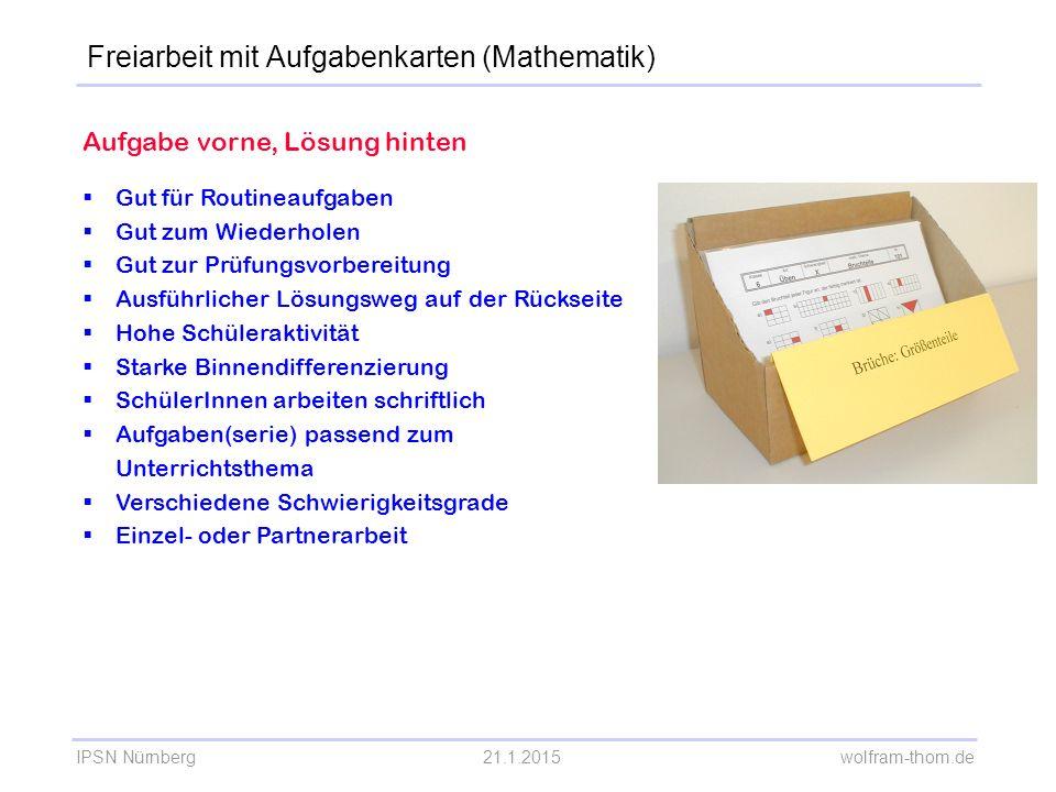 IPSN Nürnberg21.1.2015 wolfram-thom.de Aufgabe vorne, Lösung hinten  Gut für Routineaufgaben  Gut zum Wiederholen  Gut zur Prüfungsvorbereitung  A