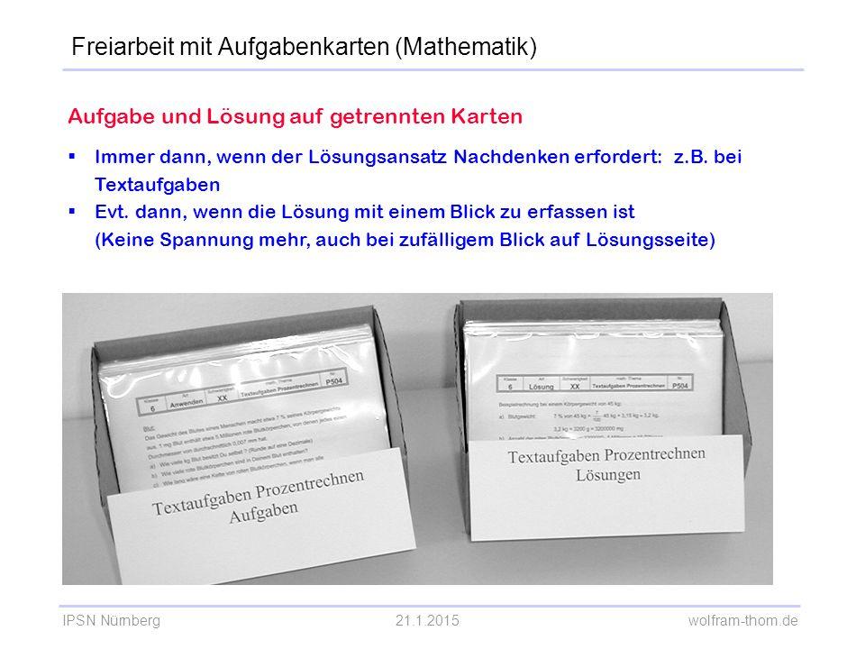 IPSN Nürnberg21.1.2015 wolfram-thom.de Aufgabe und Lösung auf getrennten Karten  Immer dann, wenn der Lösungsansatz Nachdenken erfordert: z.B. bei Te