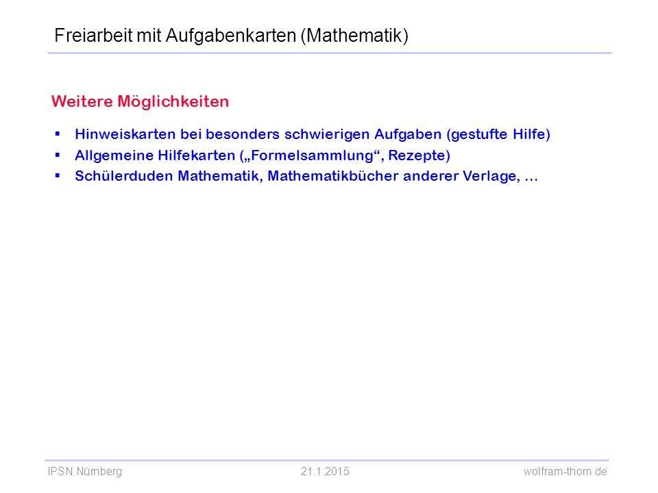 IPSN Nürnberg21.1.2015 wolfram-thom.de Weitere Möglichkeiten  Hinweiskarten bei besonders schwierigen Aufgaben (gestufte Hilfe)  Allgemeine Hilfekar