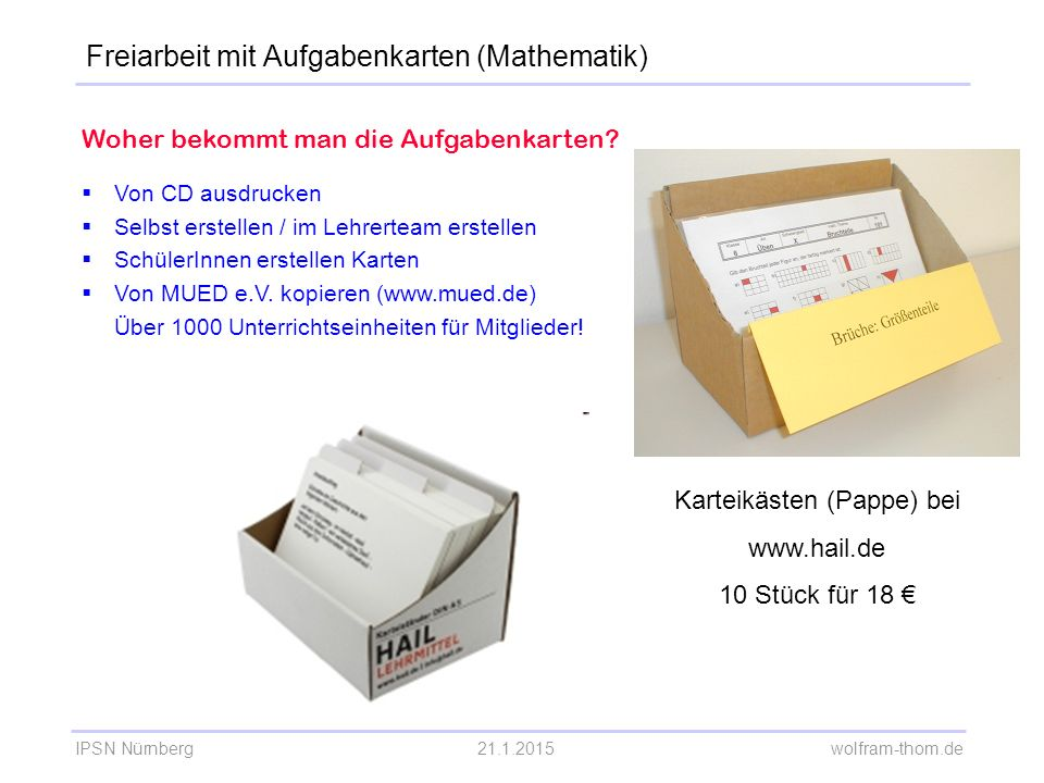 IPSN Nürnberg21.1.2015 wolfram-thom.de Woher bekommt man die Aufgabenkarten?  Von CD ausdrucken  Selbst erstellen / im Lehrerteam erstellen  Schüle