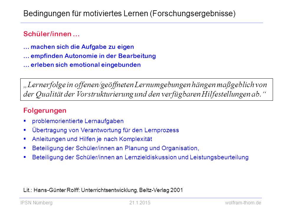 IPSN Nürnberg21.1.2015 wolfram-thom.de Schüler/innen...... machen sich die Aufgabe zu eigen... empfinden Autonomie in der Bearbeitung... erleben sich