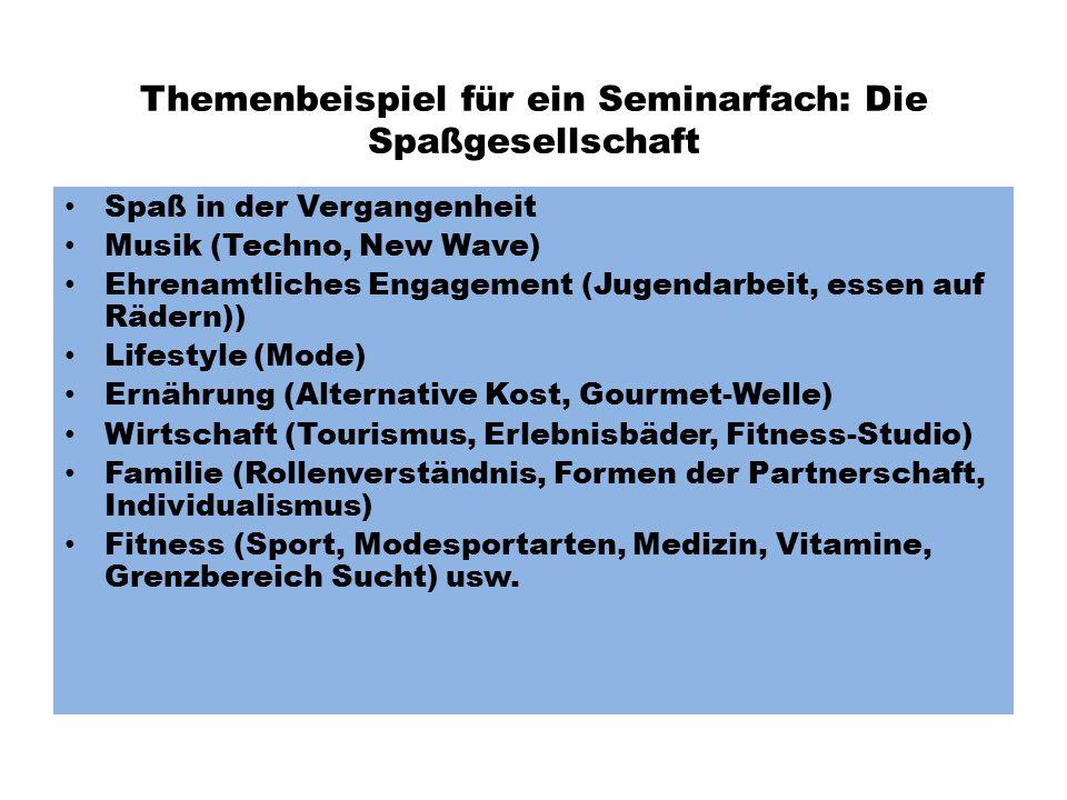 Themenbeispiel für ein Seminarfach: Die Spaßgesellschaft Spaß in der Vergangenheit Musik (Techno, New Wave) Ehrenamtliches Engagement (Jugendarbeit, e