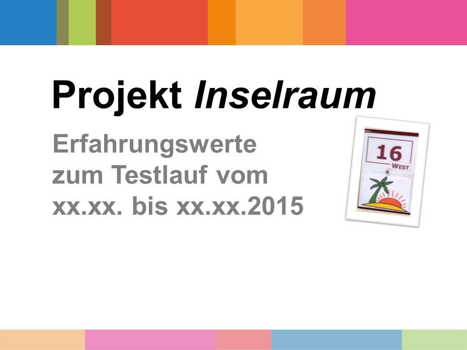 Projekt Inselraum Erfahrungswerte zum Testlauf vom xx.xx. bis xx.xx.2015