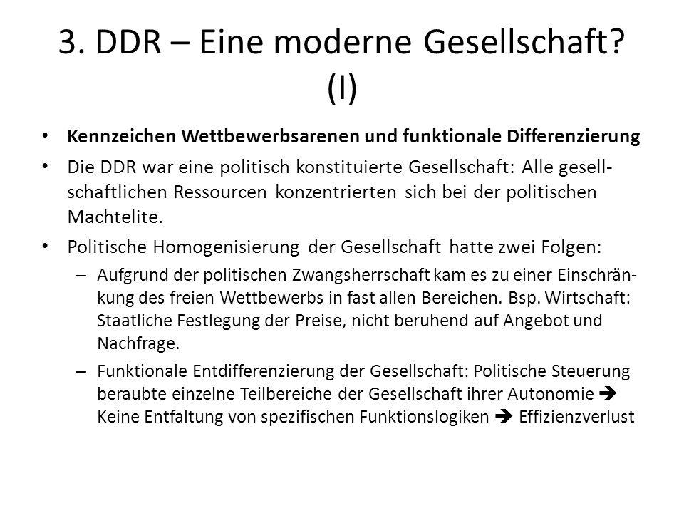 3. DDR – Eine moderne Gesellschaft? (I) Kennzeichen Wettbewerbsarenen und funktionale Differenzierung Die DDR war eine politisch konstituierte Gesells
