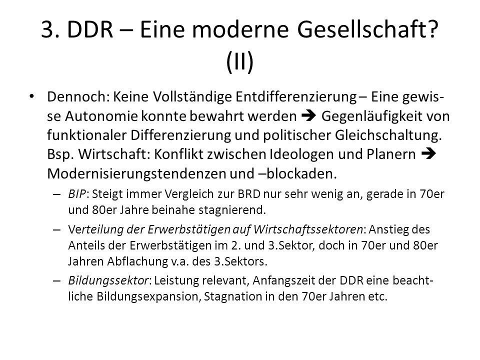 3. DDR – Eine moderne Gesellschaft? (II) Dennoch: Keine Vollständige Entdifferenzierung – Eine gewis- se Autonomie konnte bewahrt werden  Gegenläufig