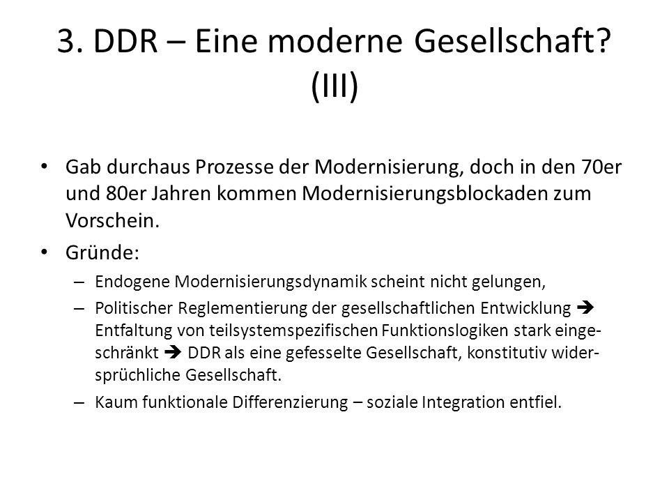 3. DDR – Eine moderne Gesellschaft? (III) Gab durchaus Prozesse der Modernisierung, doch in den 70er und 80er Jahren kommen Modernisierungsblockaden z