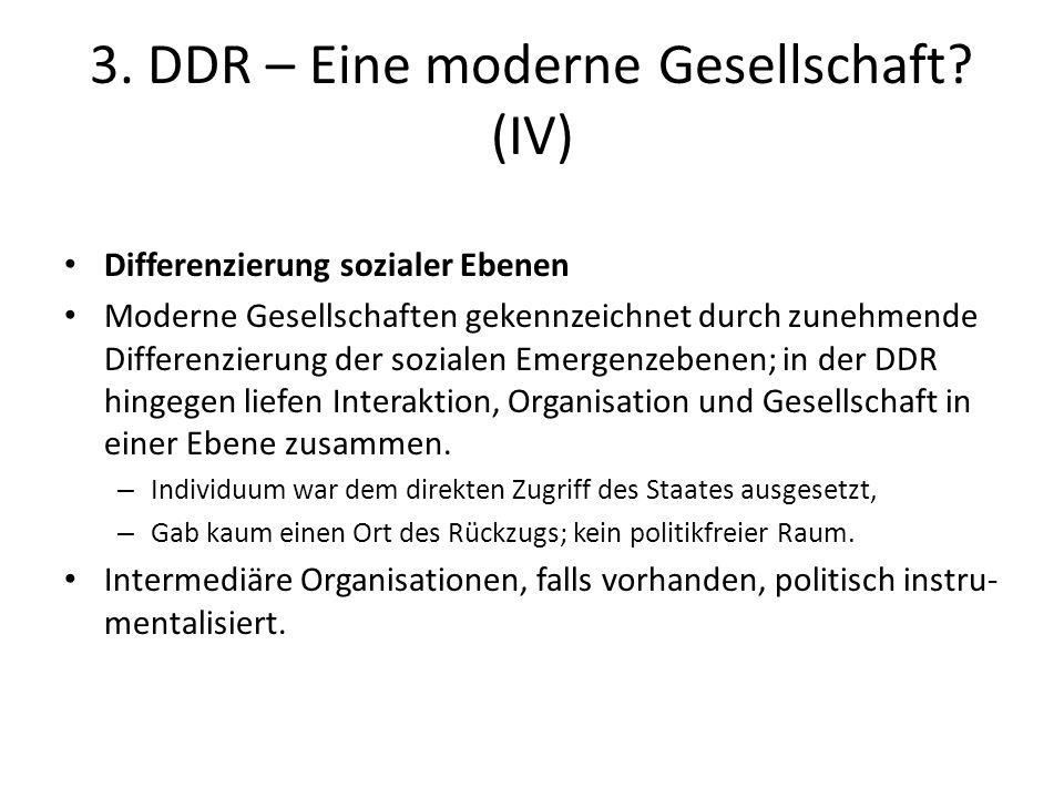 3. DDR – Eine moderne Gesellschaft? (IV) Differenzierung sozialer Ebenen Moderne Gesellschaften gekennzeichnet durch zunehmende Differenzierung der so
