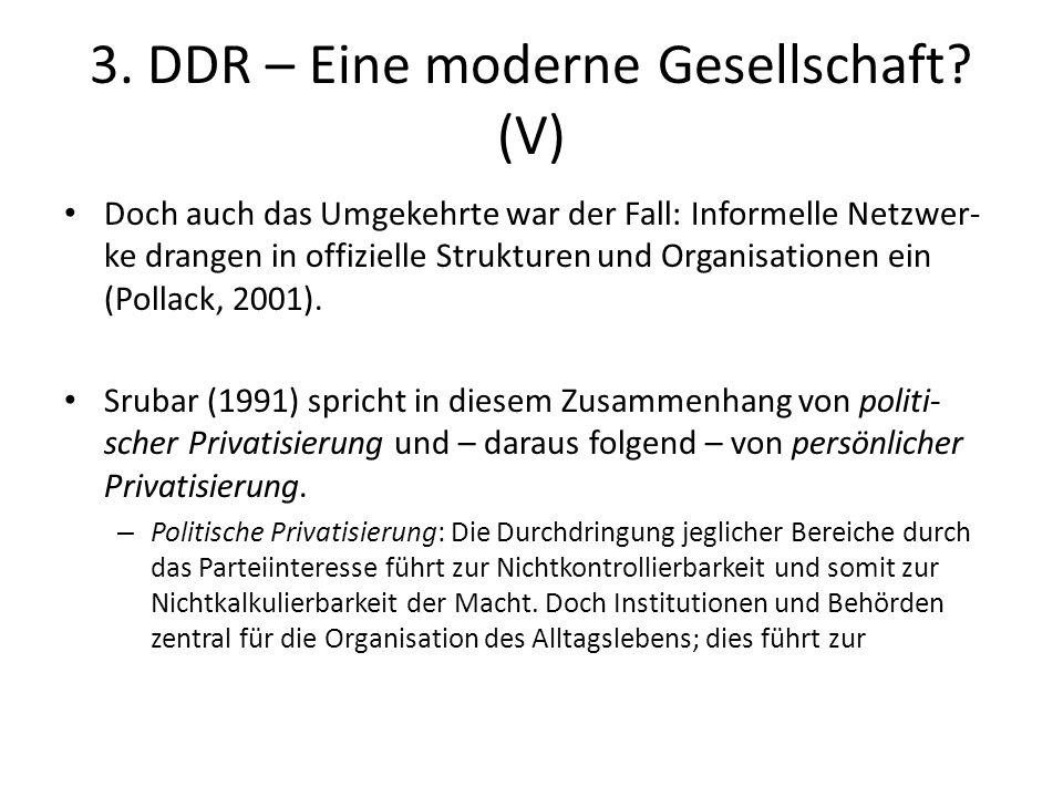 3. DDR – Eine moderne Gesellschaft? (V) Doch auch das Umgekehrte war der Fall: Informelle Netzwer- ke drangen in offizielle Strukturen und Organisatio