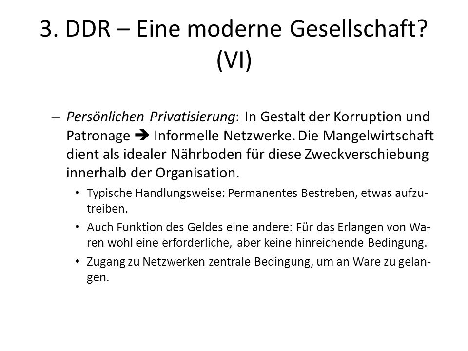 3. DDR – Eine moderne Gesellschaft? (VI) – Persönlichen Privatisierung: In Gestalt der Korruption und Patronage  Informelle Netzwerke. Die Mangelwirt