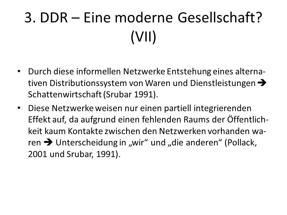 3. DDR – Eine moderne Gesellschaft? (VII) Durch diese informellen Netzwerke Entstehung eines alterna- tiven Distributionssystem von Waren und Dienstle