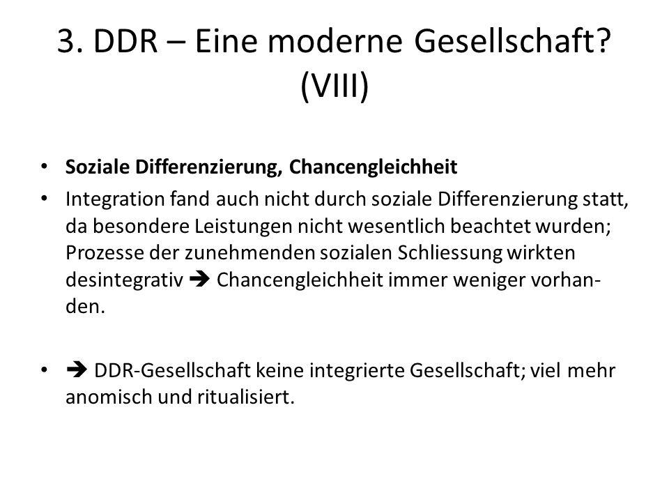 3. DDR – Eine moderne Gesellschaft? (VIII) Soziale Differenzierung, Chancengleichheit Integration fand auch nicht durch soziale Differenzierung statt,