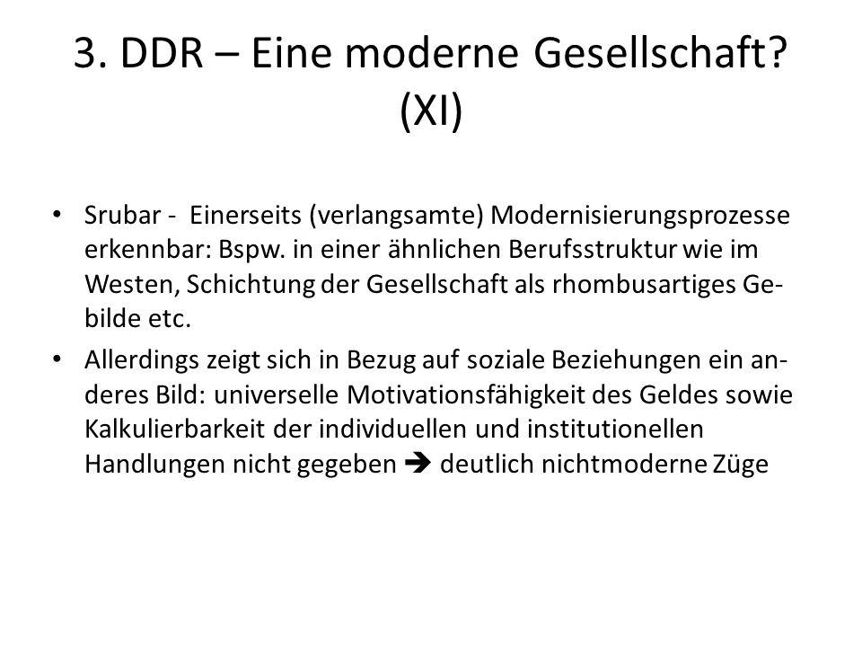 3. DDR – Eine moderne Gesellschaft? (XI) Srubar - Einerseits (verlangsamte) Modernisierungsprozesse erkennbar: Bspw. in einer ähnlichen Berufsstruktur