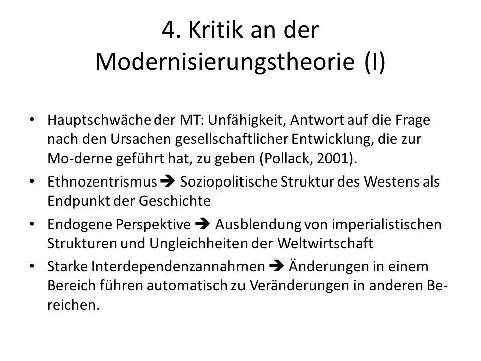 4. Kritik an der Modernisierungstheorie (I) Hauptschwäche der MT: Unfähigkeit, Antwort auf die Frage nach den Ursachen gesellschaftlicher Entwicklung,