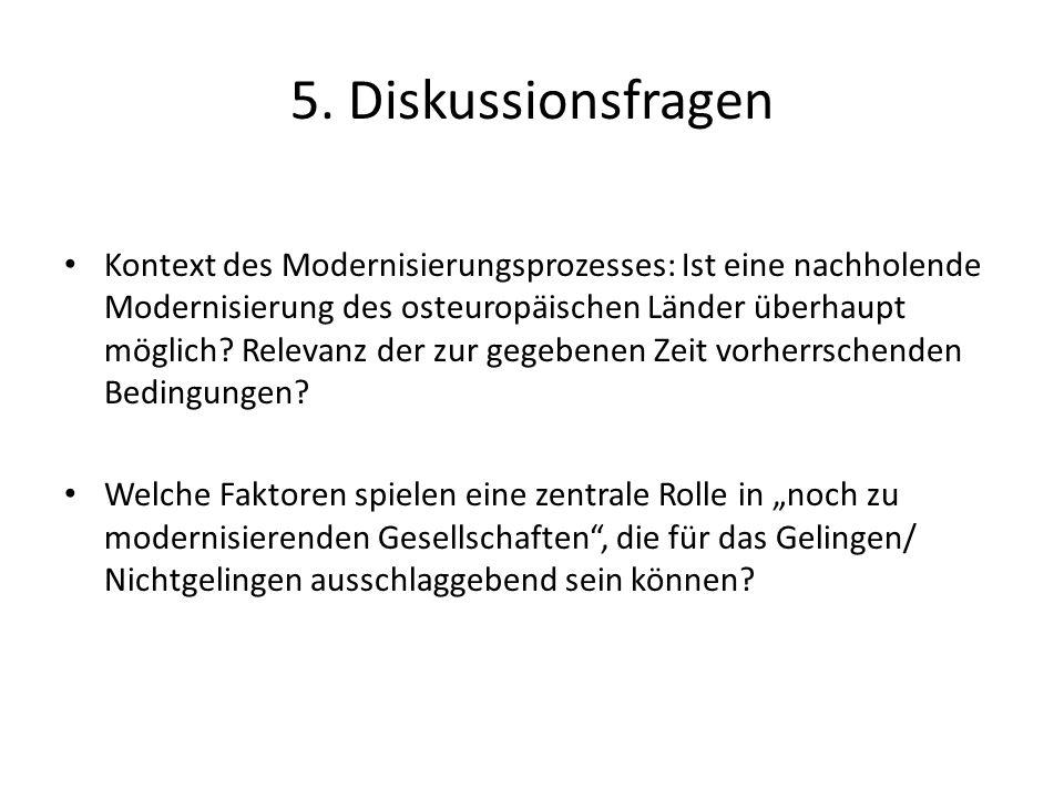 5. Diskussionsfragen Kontext des Modernisierungsprozesses: Ist eine nachholende Modernisierung des osteuropäischen Länder überhaupt möglich? Relevanz