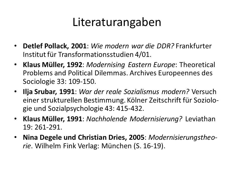 Literaturangaben Detlef Pollack, 2001: Wie modern war die DDR? Frankfurter Institut für Transformationsstudien 4/01. Klaus Müller, 1992: Modernising E