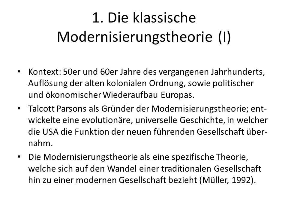 1. Die klassische Modernisierungstheorie (I) Kontext: 50er und 60er Jahre des vergangenen Jahrhunderts, Auflösung der alten kolonialen Ordnung, sowie