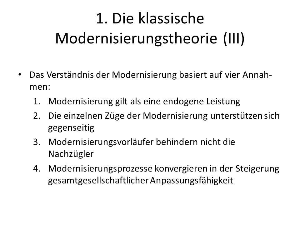 1. Die klassische Modernisierungstheorie (III) Das Verständnis der Modernisierung basiert auf vier Annah- men: 1.Modernisierung gilt als eine endogene