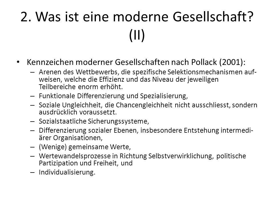 2. Was ist eine moderne Gesellschaft? (II) Kennzeichen moderner Gesellschaften nach Pollack (2001): – Arenen des Wettbewerbs, die spezifische Selektio
