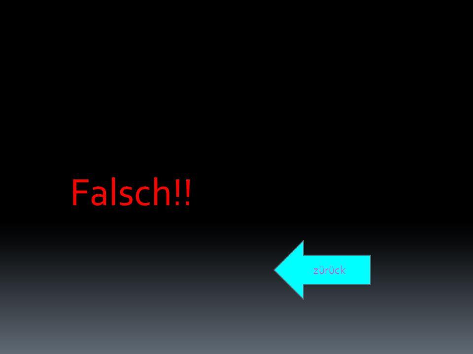Falsch!! zürück
