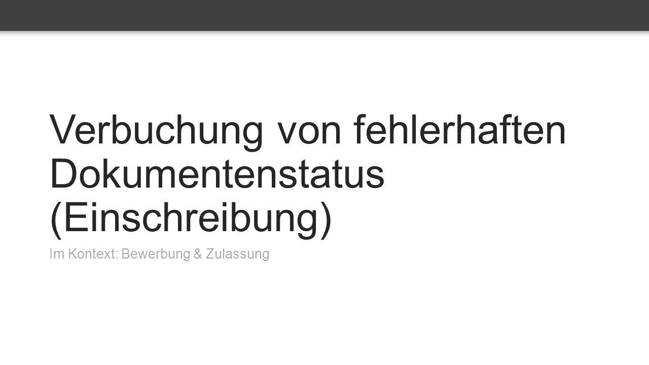 Verbuchung von fehlerhaften Dokumentenstatus (Einschreibung) Im Kontext: Bewerbung & Zulassung