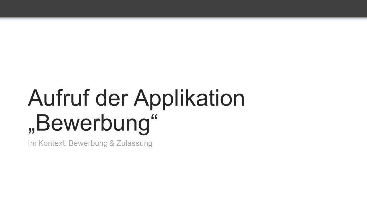 "Aufruf der Applikation ""Bewerbung Im Kontext: Bewerbung & Zulassung"