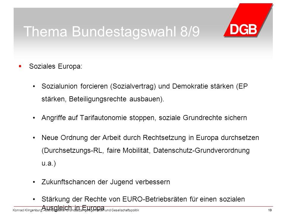Konrad Klingenburg, Abteilungsleiter Grundsatzangelegenheiten und Gesellschaftspolitik19 Thema Bundestagswahl 8/9  Soziales Europa: Sozialunion forcieren (Sozialvertrag) und Demokratie stärken (EP stärken, Beteiligungsrechte ausbauen).