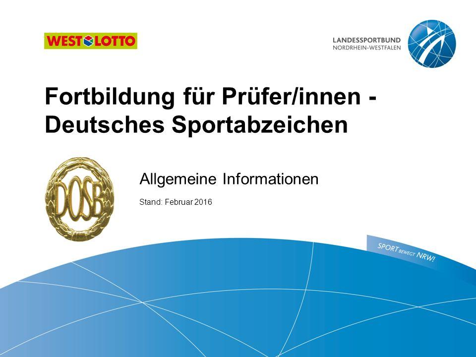 Fortbildung für Prüfer/innen - Deutsches Sportabzeichen Allgemeine Informationen Stand: Februar 2016