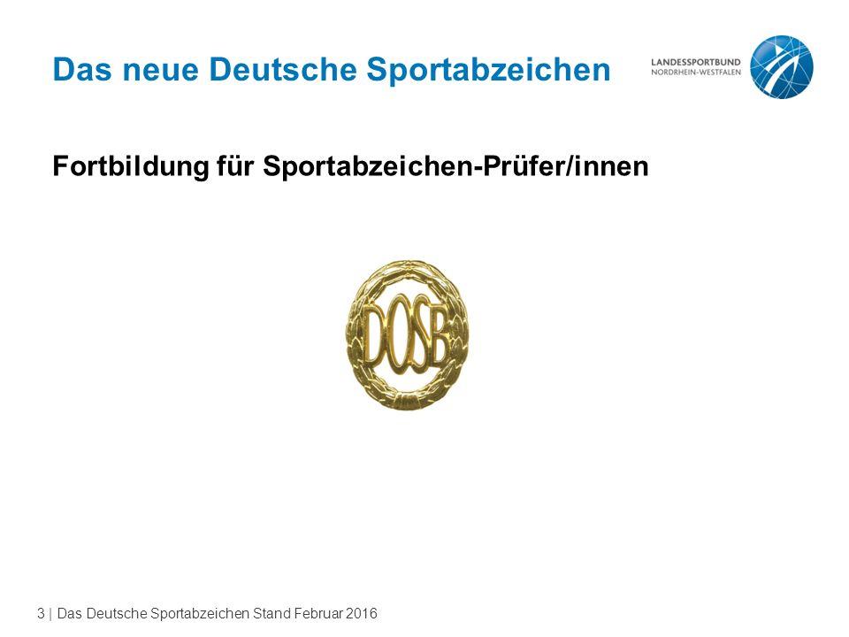 3 | Das Deutsche Sportabzeichen Stand Februar 2016 Das neue Deutsche Sportabzeichen Fortbildung für Sportabzeichen-Prüfer/innen