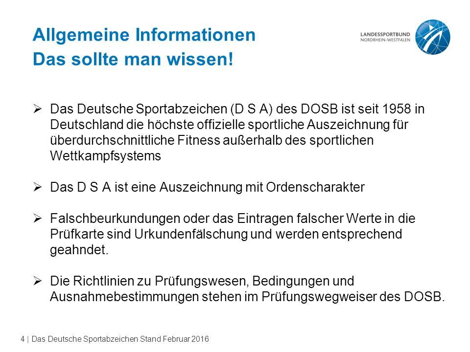 4 | Das Deutsche Sportabzeichen Stand Februar 2016 Allgemeine Informationen Das sollte man wissen.