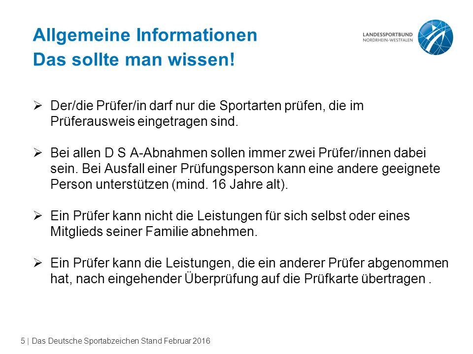 5 | Das Deutsche Sportabzeichen Stand Februar 2016  Der/die Prüfer/in darf nur die Sportarten prüfen, die im Prüferausweis eingetragen sind.