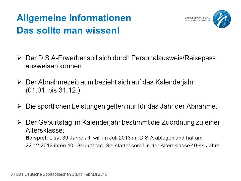 6 | Das Deutsche Sportabzeichen Stand Februar 2016  Der D S A-Erwerber soll sich durch Personalausweis/Reisepass ausweisen können.
