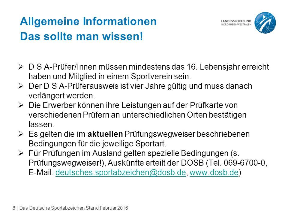 8 | Das Deutsche Sportabzeichen Stand Februar 2016  D S A-Prüfer/Innen müssen mindestens das 16.