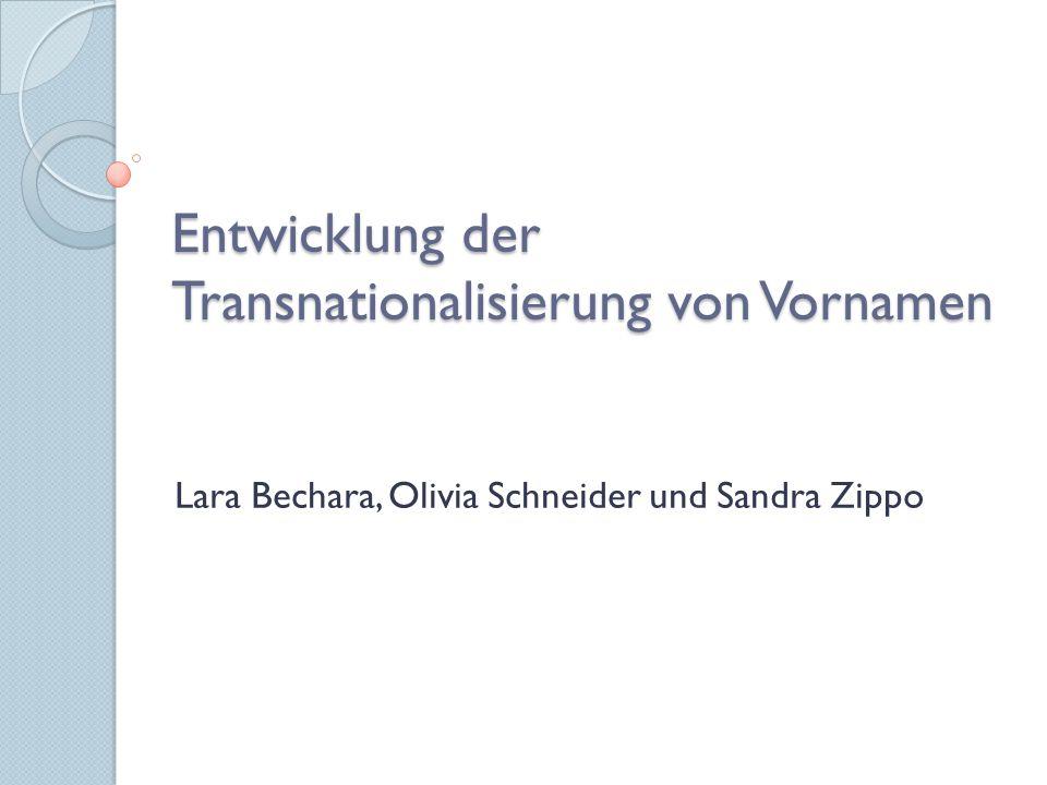 Entwicklung der Transnationalisierung von Vornamen Lara Bechara, Olivia Schneider und Sandra Zippo
