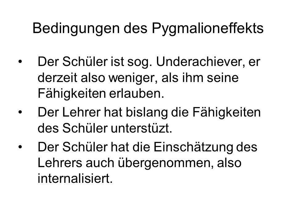 Bedingungen des Pygmalioneffekts Der Schüler ist sog.