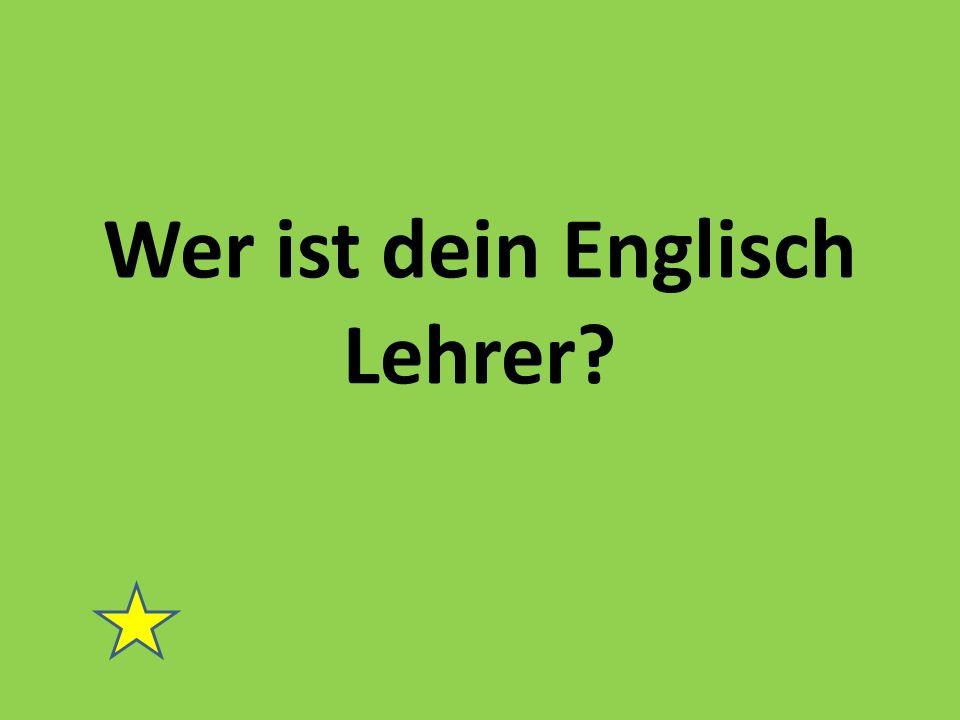 Wer ist dein Englisch Lehrer