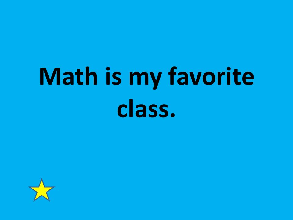 Math is my favorite class.