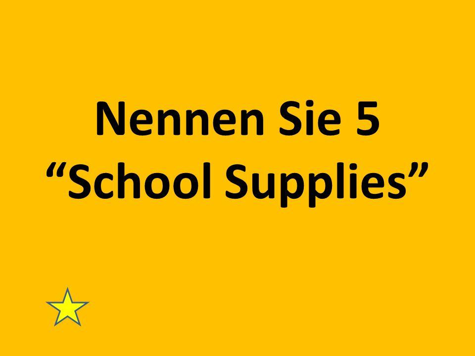 Nennen Sie 5 School Supplies