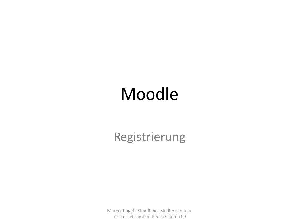Moodle Registrierung Marco Ringel - Staatliches Studienseminar für das Lehramt an Realschulen Trier