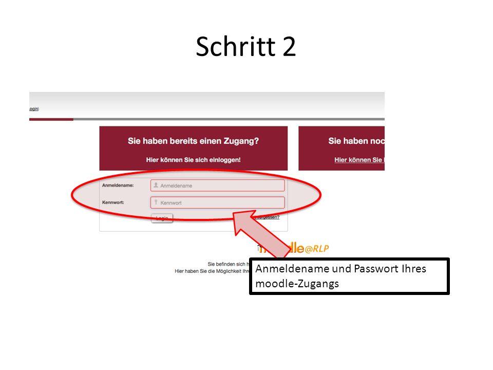 Schritt 2 Anmeldename und Passwort Ihres moodle-Zugangs
