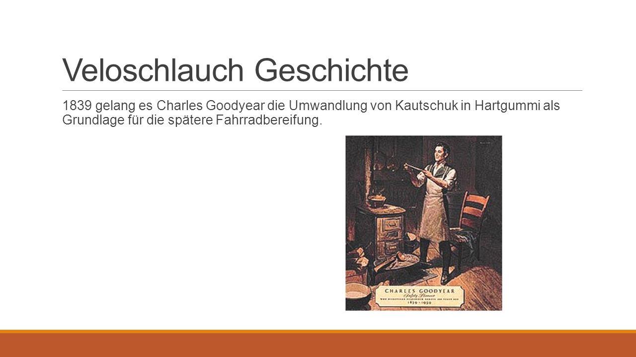 Veloschlauch Geschichte 1839 gelang es Charles Goodyear die Umwandlung von Kautschuk in Hartgummi als Grundlage für die spätere Fahrradbereifung.