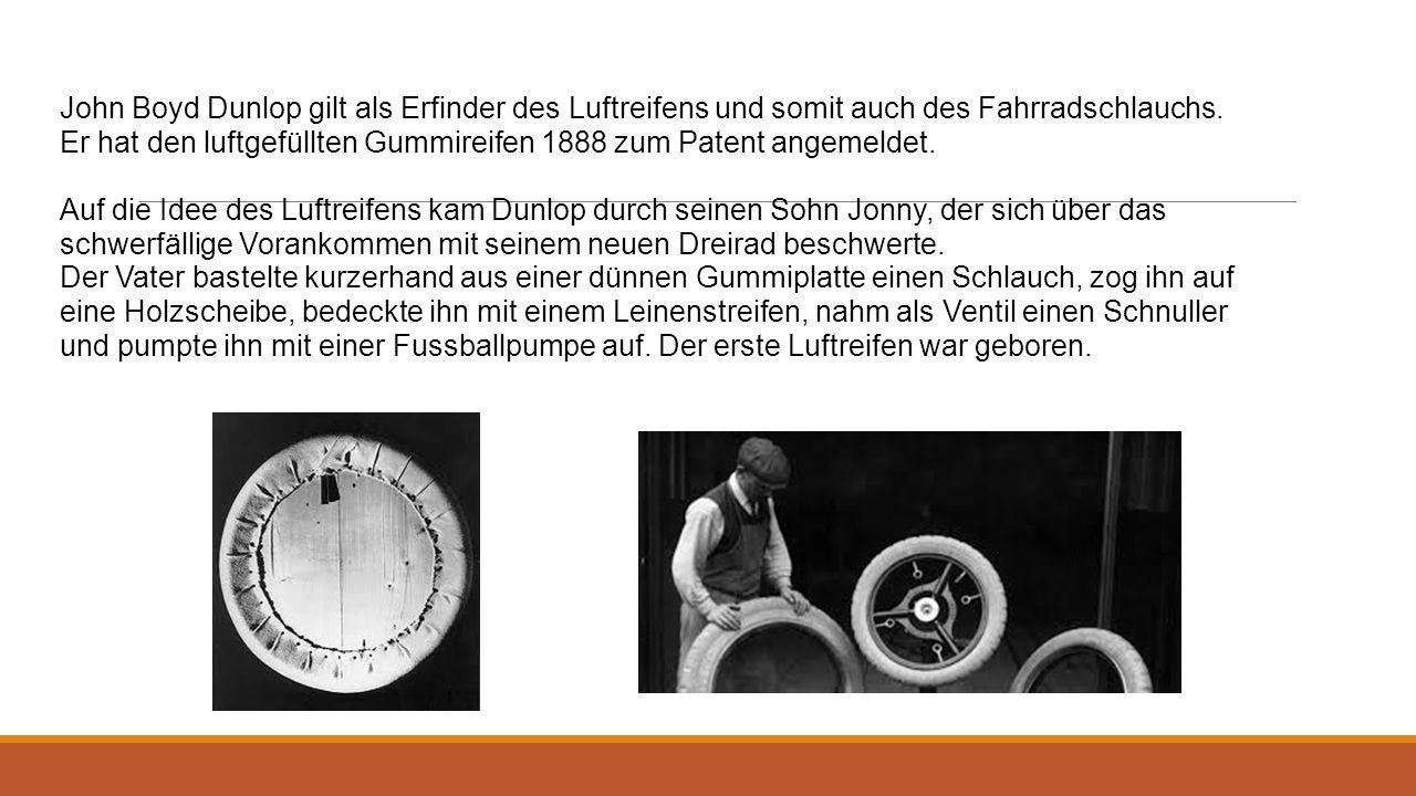 John Boyd Dunlop gilt als Erfinder des Luftreifens und somit auch des Fahrradschlauchs. Er hat den luftgefüllten Gummireifen 1888 zum Patent angemelde