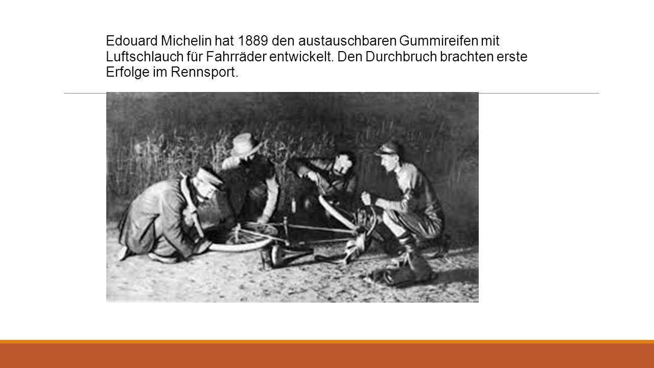 Edouard Michelin hat 1889 den austauschbaren Gummireifen mit Luftschlauch für Fahrräder entwickelt. Den Durchbruch brachten erste Erfolge im Rennsport