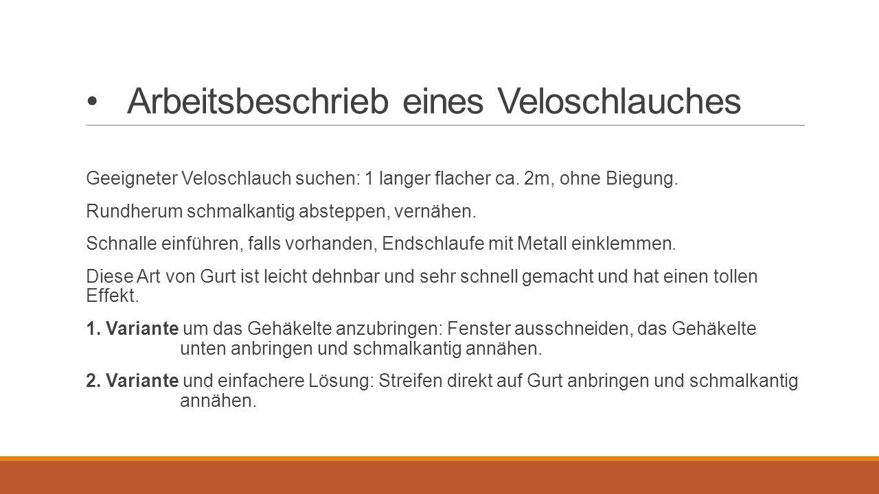 Arbeitsbeschrieb eines Veloschlauches Geeigneter Veloschlauch suchen: 1 langer flacher ca. 2m, ohne Biegung. Rundherum schmalkantig absteppen, vernähe