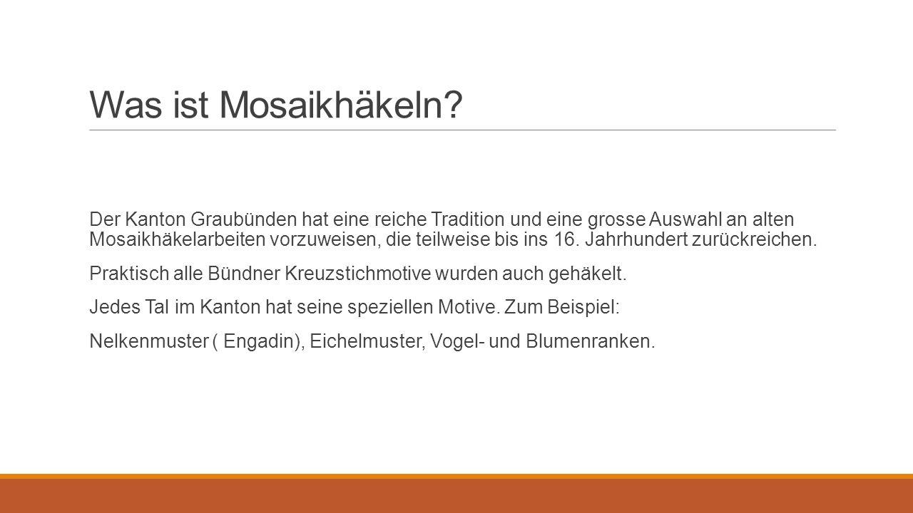 Was ist Mosaikhäkeln? Der Kanton Graubünden hat eine reiche Tradition und eine grosse Auswahl an alten Mosaikhäkelarbeiten vorzuweisen, die teilweise
