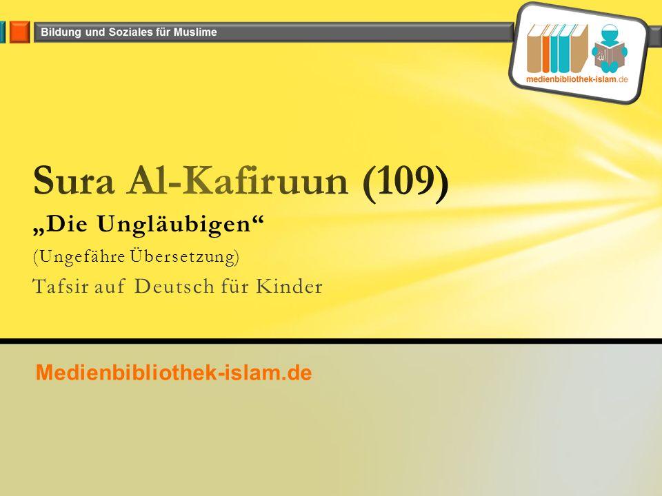 """""""Die Ungläubigen (Ungefähre Übersetzung) Tafsir auf Deutsch für Kinder Medienbibliothek-islam.de"""