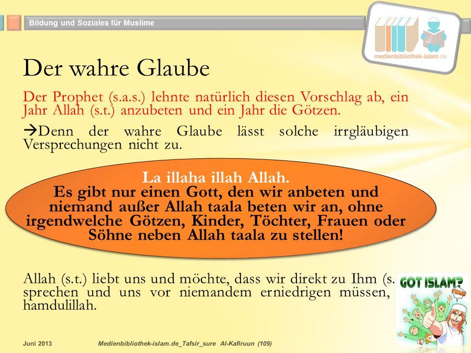 Der Prophet (s.a.s.) lehnte natürlich diesen Vorschlag ab, ein Jahr Allah (s.t.) anzubeten und ein Jahr die Götzen.