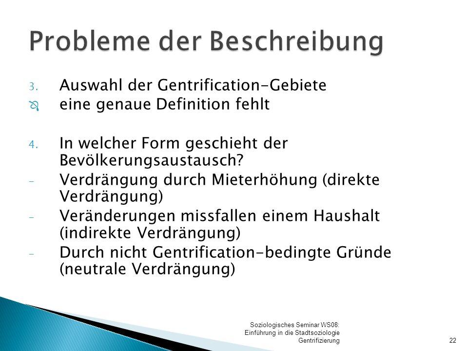 3. Auswahl der Gentrification-Gebiete Ô eine genaue Definition fehlt 4. In welcher Form geschieht der Bevölkerungsaustausch? - Verdrängung durch Miete