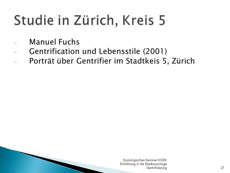  Manuel Fuchs  Gentrification und Lebensstile (2001)  Porträt über Gentrifier im Stadtkeis 5, Zürich 27 Soziologisches Seminar WS08: Einführung in