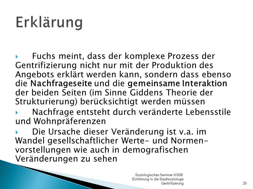  Fuchs meint, dass der komplexe Prozess der Gentrifizierung nicht nur mit der Produktion des Angebots erklärt werden kann, sondern dass ebenso die Na