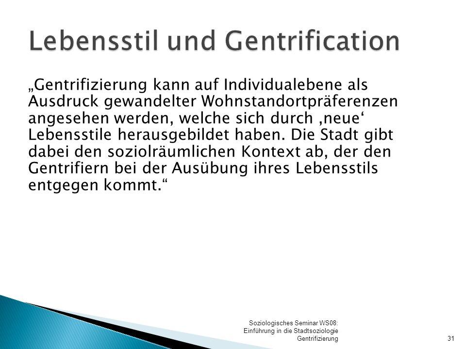 """""""Gentrifizierung kann auf Individualebene als Ausdruck gewandelter Wohnstandortpräferenzen angesehen werden, welche sich durch 'neue' Lebensstile hera"""